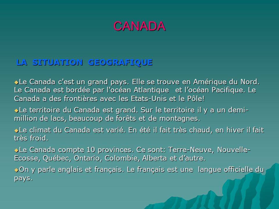 CANADA LA SITUATION GЕOGRAFIQUE LA SITUATION GЕOGRAFIQUE Le Canada c'est un grand pays. Elle se trouve en Amérique du Nord. Le Canada est bordée par l