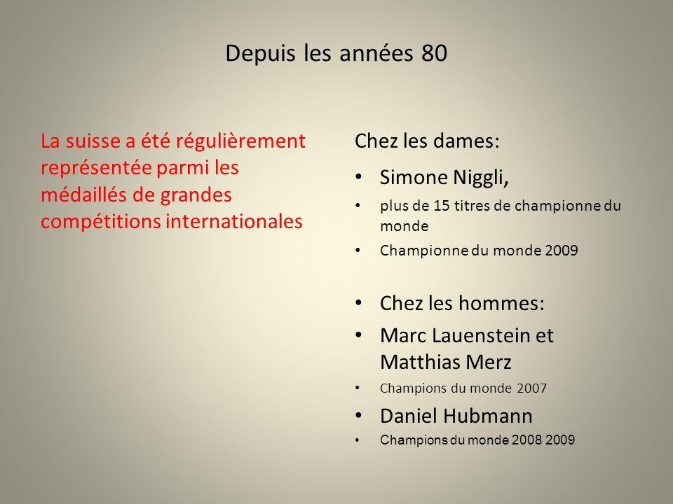 Depuis les années 80 La suisse a été régulièrement représentée parmi les médaillés de grandes compétitions internationales Chez les dames: Simone Niggli, plus de 15 titres de championne du monde Championne du monde 2009 Chez les hommes: Marc Lauenstein et Matthias Merz Champions du monde 2007 Daniel Hubmann Champions du monde 2008 2009