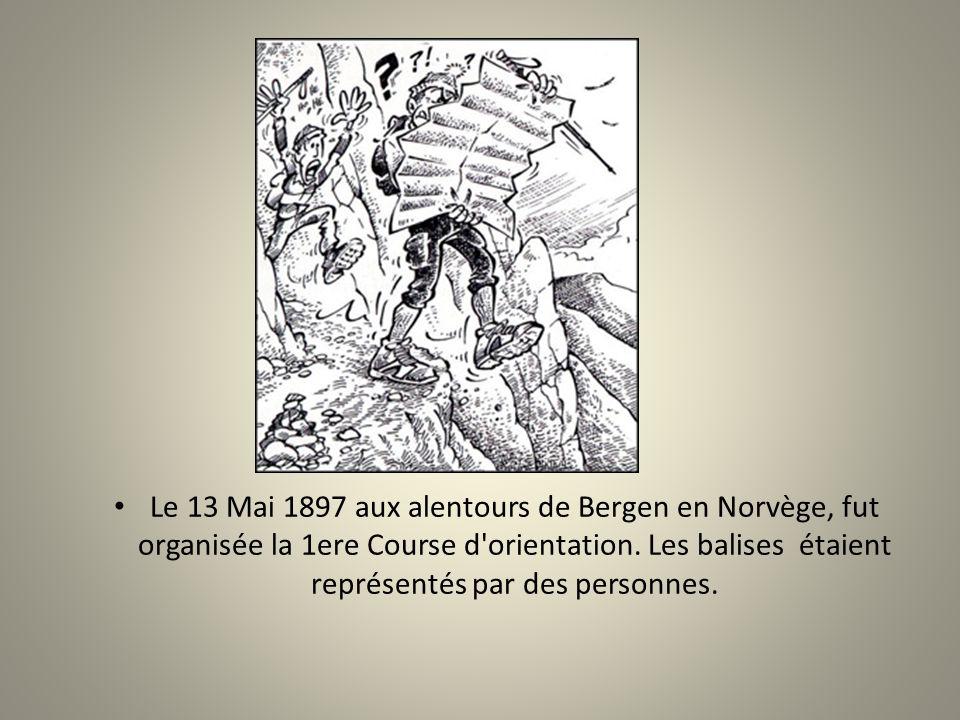 Le 13 Mai 1897 aux alentours de Bergen en Norvège, fut organisée la 1ere Course d orientation.