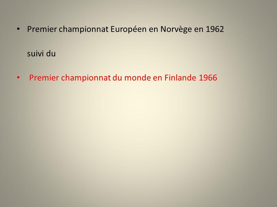 Premier championnat Européen en Norvège en 1962 suivi du Premier championnat du monde en Finlande 1966