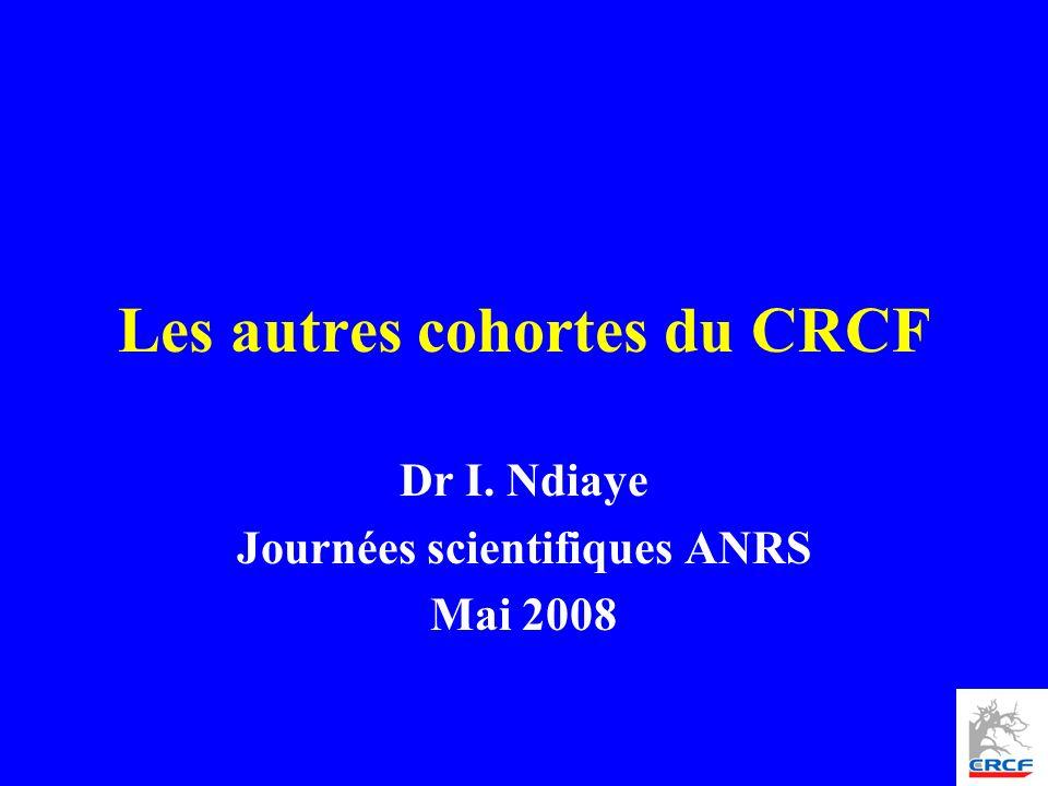 Les autres cohortes du CRCF Dr I. Ndiaye Journées scientifiques ANRS Mai 2008