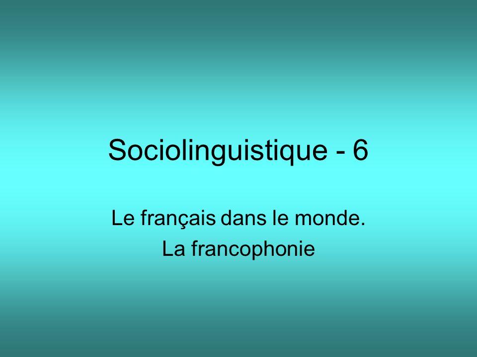 Sociolinguistique - 6 Le français dans le monde. La francophonie