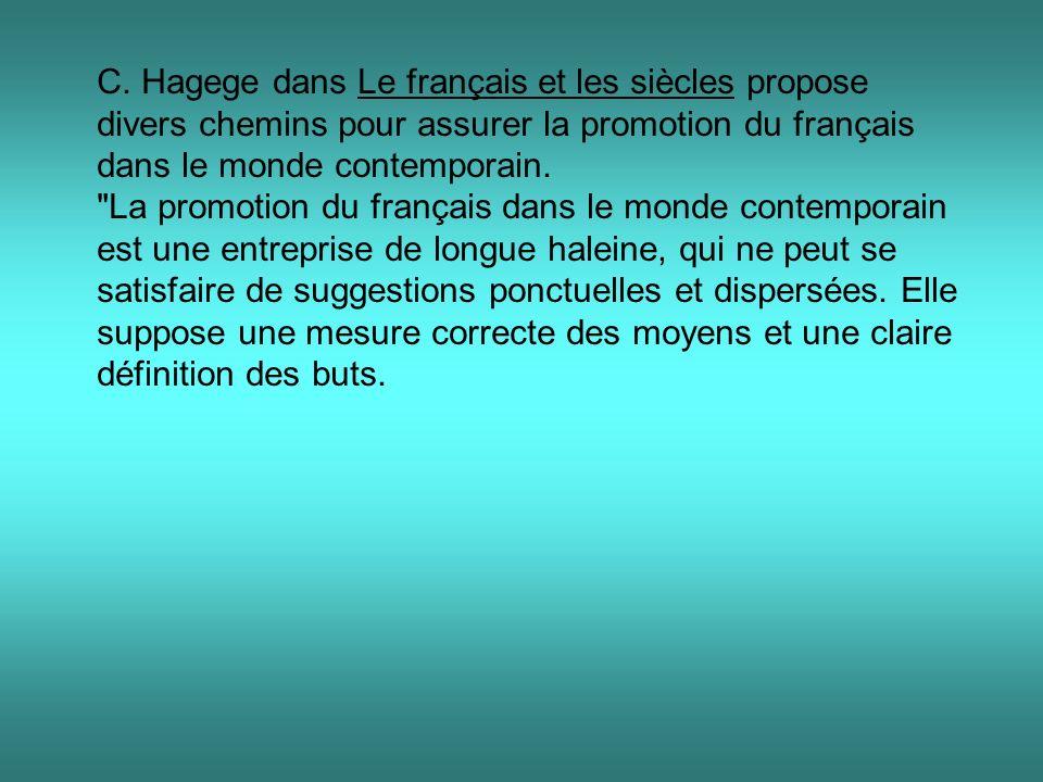 C. Hagege dans Le français et les siècles propose divers chemins pour assurer la promotion du français dans le monde contemporain.