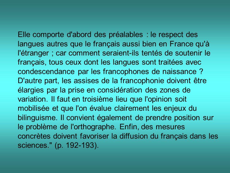 Elle comporte d'abord des préalables : le respect des langues autres que le français aussi bien en France qu'à l'étranger ; car comment seraient-ils t