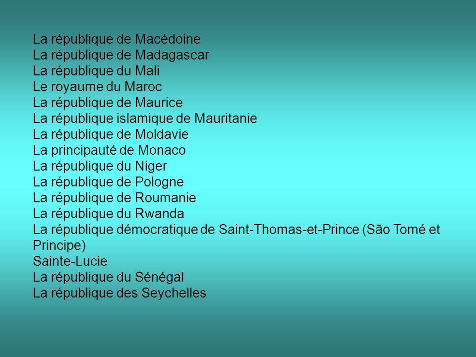 La république de Slovénie La Confédération suisse La république du Tchad La République tchèque La république du Togo La république de Tunisie La république du Vanuatu La république populaire du Viêt-nam