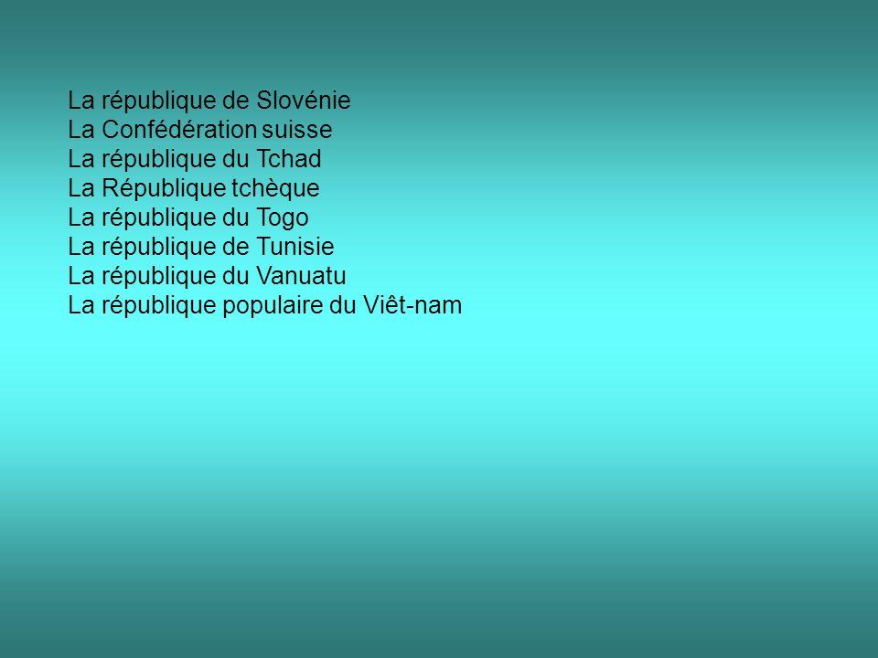 La république de Slovénie La Confédération suisse La république du Tchad La République tchèque La république du Togo La république de Tunisie La répub