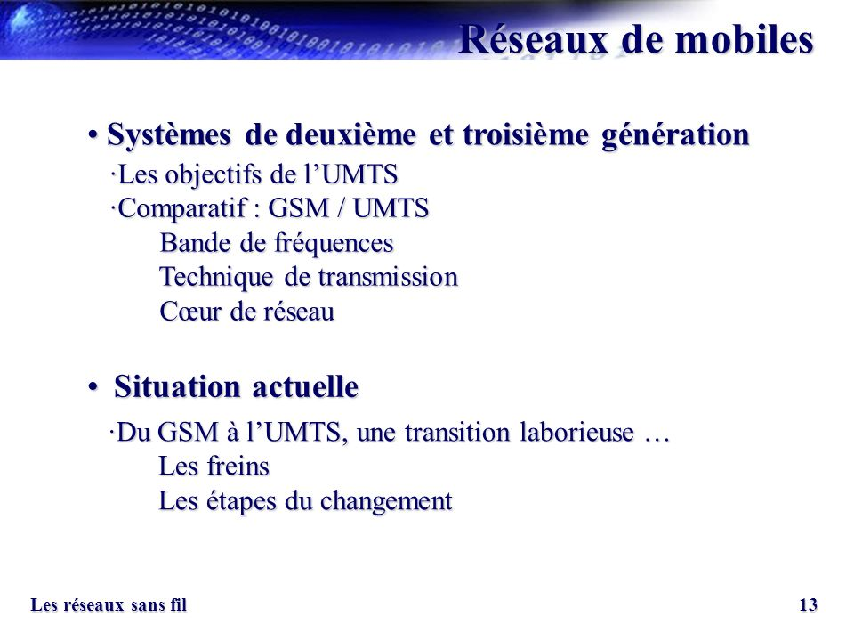13 Les réseaux sans fil Réseaux de mobiles Systèmes de deuxième et troisième génération Systèmes de deuxième et troisième génération Situation actuell