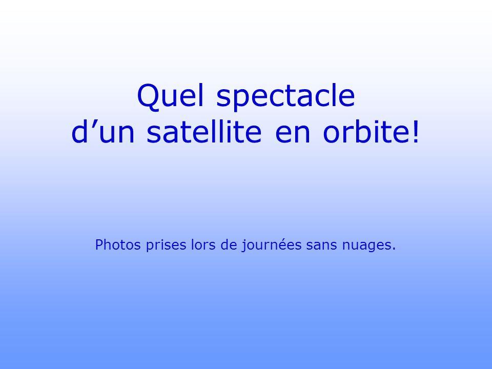 Quel spectacle dun satellite en orbite! Photos prises lors de journées sans nuages.