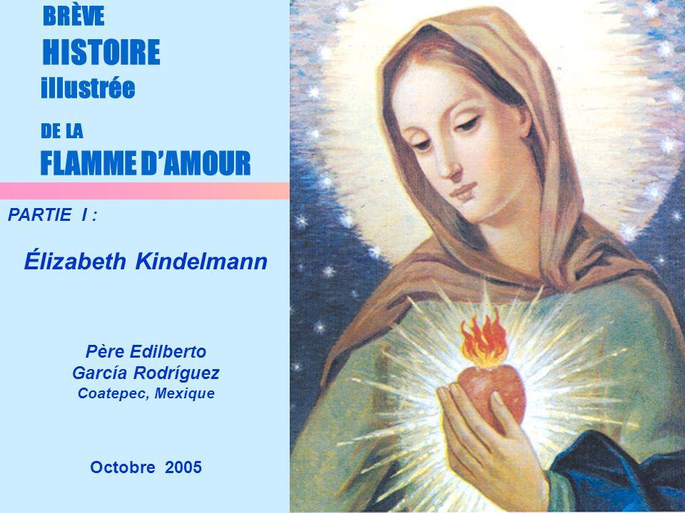 1 BRÈVE HISTOIRE illustrée DE LA FLAMME DAMOUR Octobre 2005 PARTIE I : Élizabeth Kindelmann Père Edilberto García Rodríguez Coatepec, Mexique