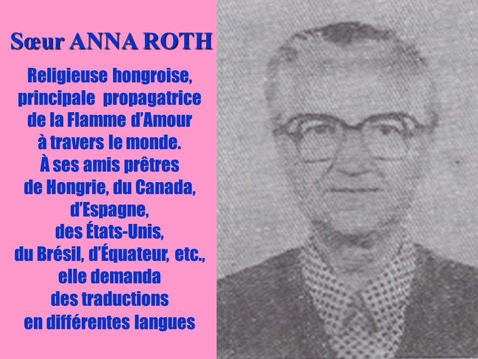 27 Sœur ANNA ROTH Sœur ANNA ROTH Religieuse hongroise, principale propagatrice de la Flamme dAmour à travers le monde. À ses amis prêtres de Hongrie,