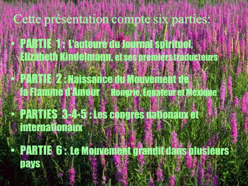 3 PARTIE 1 : Lauteure du Journal spirituel, Élizabeth Kindelmann, et ses premiers traducteurs PARTIE 2 : Naissance du Mouvement de la Flamme dAmour Ho