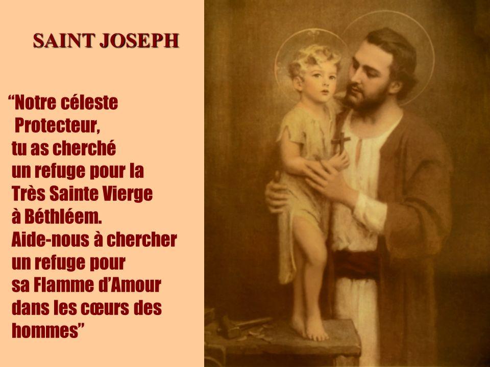 36 SAINT JOSEPH Notre céleste Protecteur, tu as cherché un refuge pour la Très Sainte Vierge à Béthléem. Aide-nous à chercher un refuge pour sa Flamme