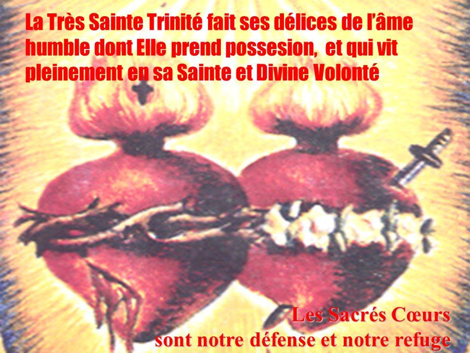 38 La Très Sainte Trinité fait ses délices de lâme humble dont Elle prend possesion, et qui vit pleinement en sa Sainte et Divine Volonté Les Sacrés C