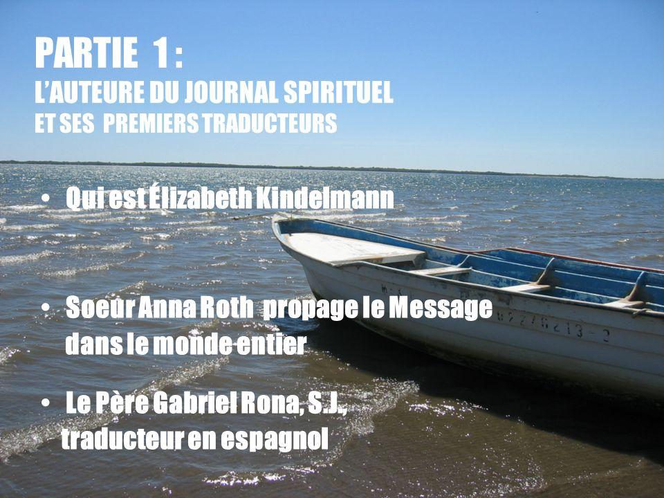 4 PARTIE 1 : LAUTEURE DU JOURNAL SPIRITUEL ET SES PREMIERS TRADUCTEURS Qui est Élizabeth Kindelmann Soeur Anna Roth propage le Message dans le monde e