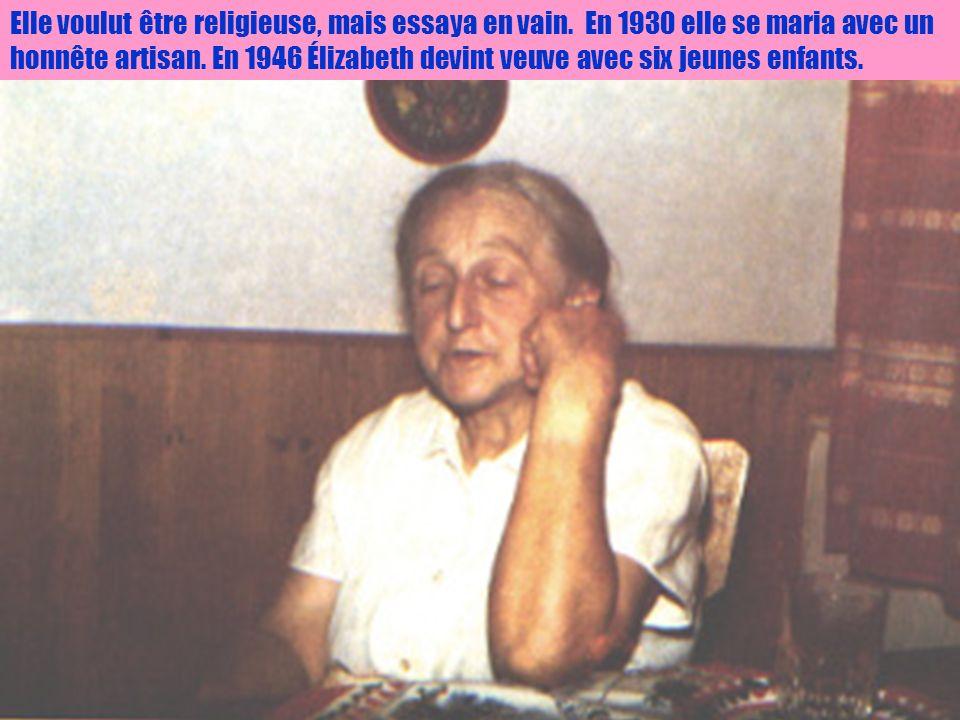 7 Elle voulut être religieuse, mais essaya en vain. En 1930 elle se maria avec un honnête artisan. En 1946 Élizabeth devint veuve avec six jeunes enfa