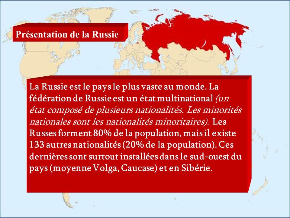 Présentation de la Russie La Russie est le pays le plus vaste au monde. La fédération de Russie est un état multinational (un état composé de plusieur
