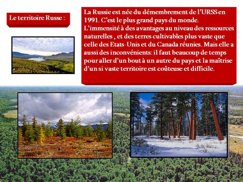 Le territoire Russe : La Russie est née du démembrement de lURSS en 1991. Cest le plus grand pays du monde. Limmensité à des avantages au niveau des r
