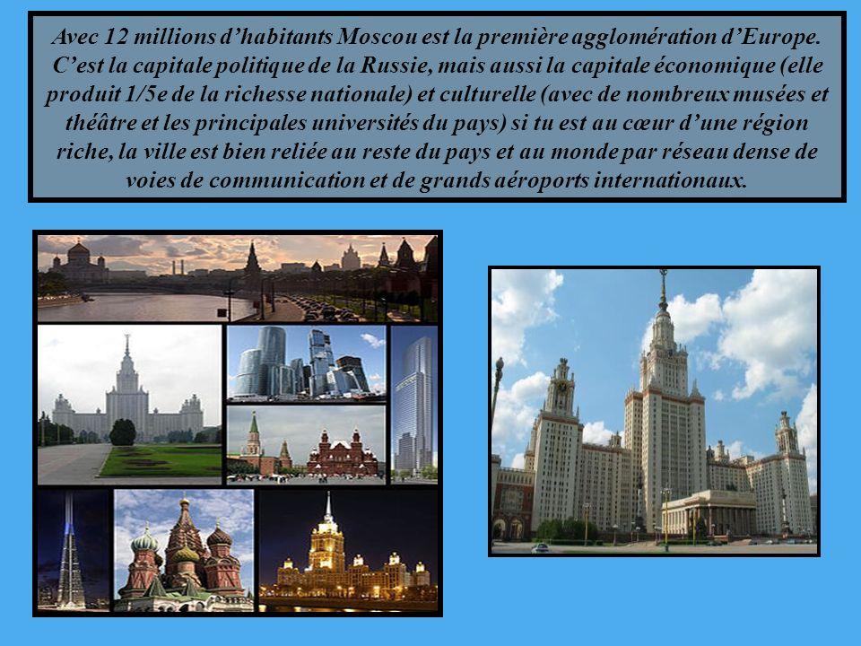 Avec 12 millions dhabitants Moscou est la première agglomération dEurope. Cest la capitale politique de la Russie, mais aussi la capitale économique (