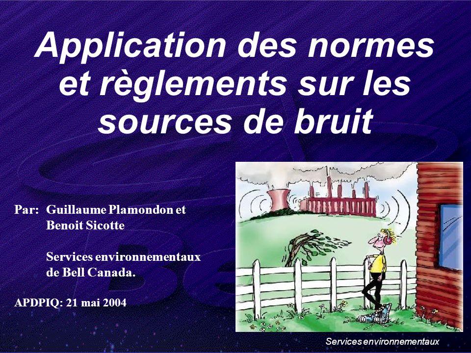 Services environnementaux Application des normes et règlements sur les sources de bruit Par:Guillaume Plamondon et Benoit Sicotte Services environnementaux de Bell Canada.