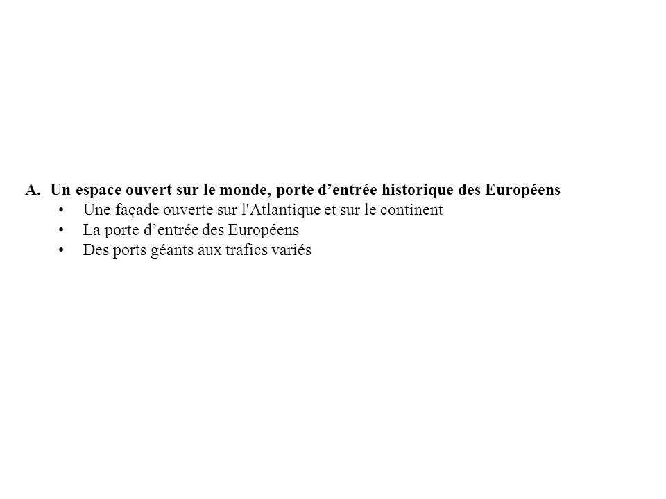 A.Un espace ouvert sur le monde, porte dentrée historique des Européens Une façade ouverte sur l'Atlantique et sur le continent La porte dentrée des E