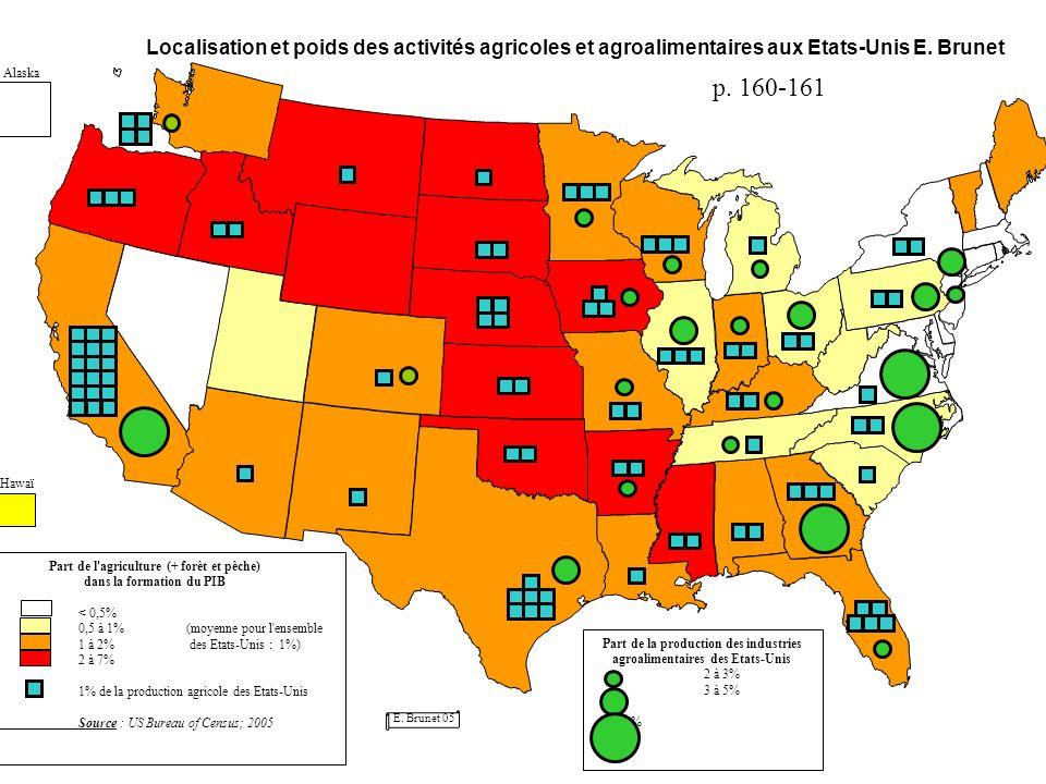 Part de l'agriculture (+ forêt et pêche) dans la formation du PIB < 0,5% 0,5 à 1% (moyenne pour l'ensemble 1 à 2% des Etats-Unis : 1%) 2 à 7% 1% de la