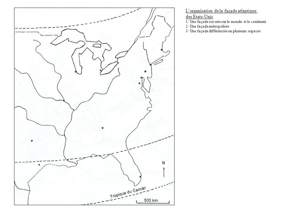 Lorganisation de la façade atlantique des Etats-Unis 1/ Une façade ouverte sur le monde et le continent 2/ Une façade métropolisée 3/ Une façade diffé
