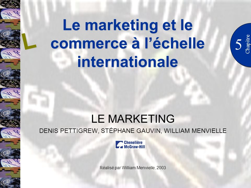 Le marketing et le commerce à léchelle internationale 5 Chapitre LE MARKETING DENIS PETTIGREW, STÉPHANE GAUVIN, WILLIAM MENVIELLE Réalisé par William Menvielle, 2003 L