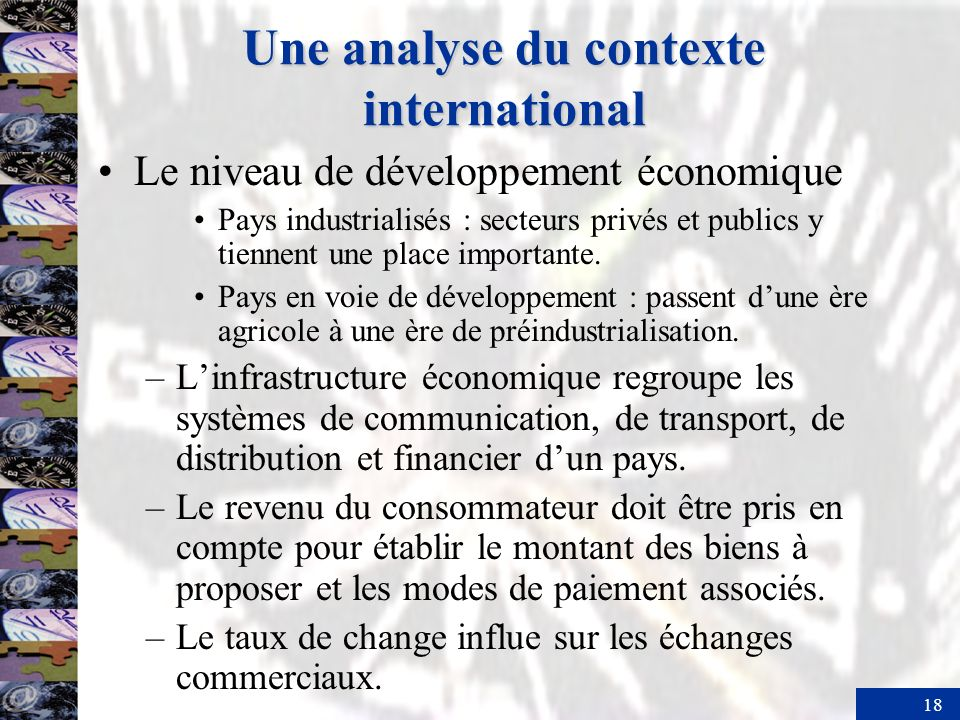 18 Une analyse du contexte international Le niveau de développement économique Pays industrialisés : secteurs privés et publics y tiennent une place importante.