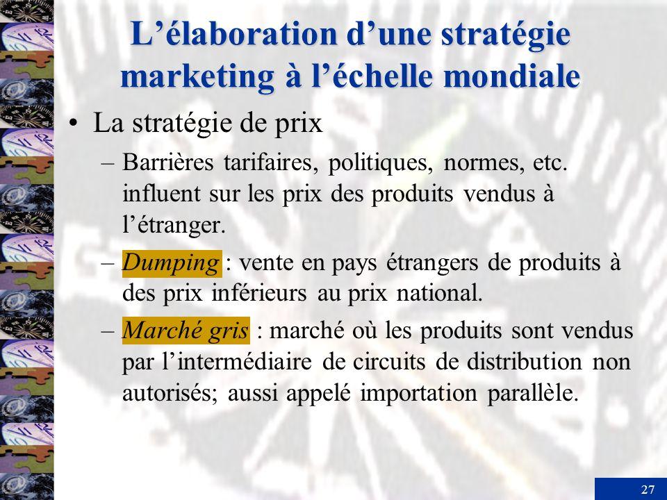27 Lélaboration dune stratégie marketing à léchelle mondiale La stratégie de prix –Barrières tarifaires, politiques, normes, etc. influent sur les pri