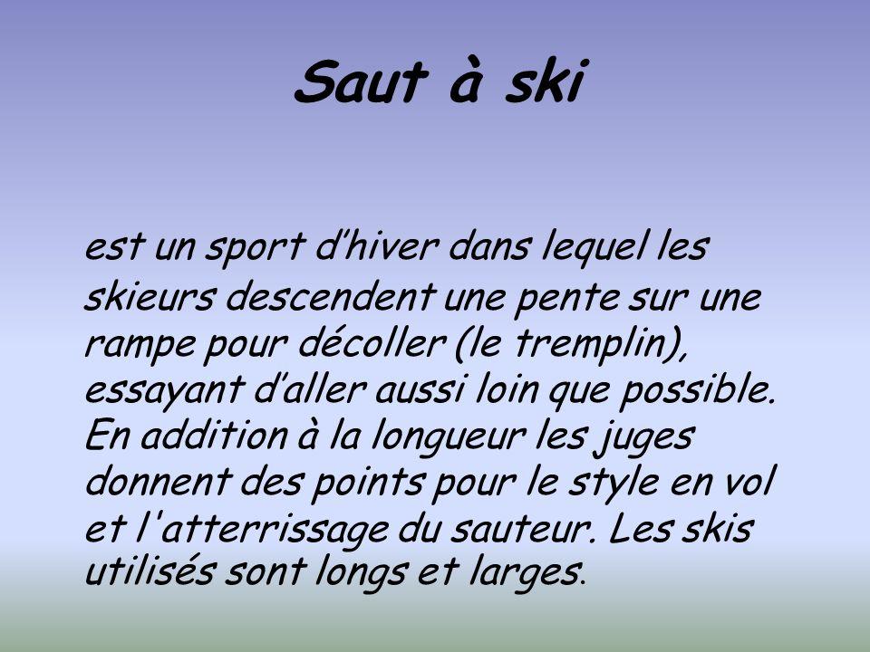 Saut à ski est un sport dhiver dans lequel les skieurs descendent une pente sur une rampe pour décoller (le tremplin), essayant daller aussi loin que possible.