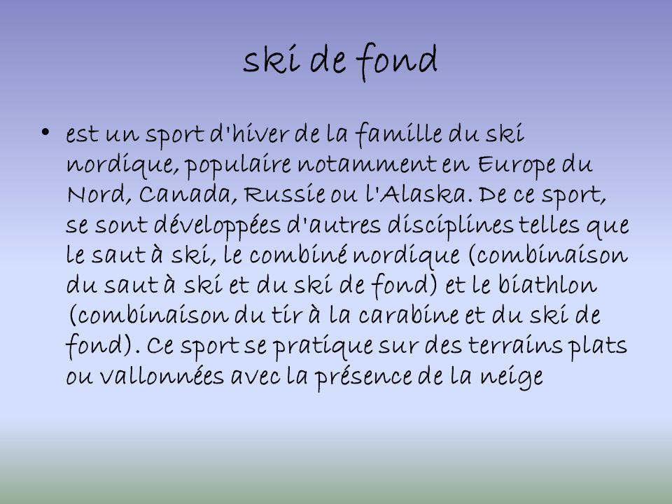 ski de fond est un sport d hiver de la famille du ski nordique, populaire notamment en Europe du Nord, Canada, Russie ou l Alaska.