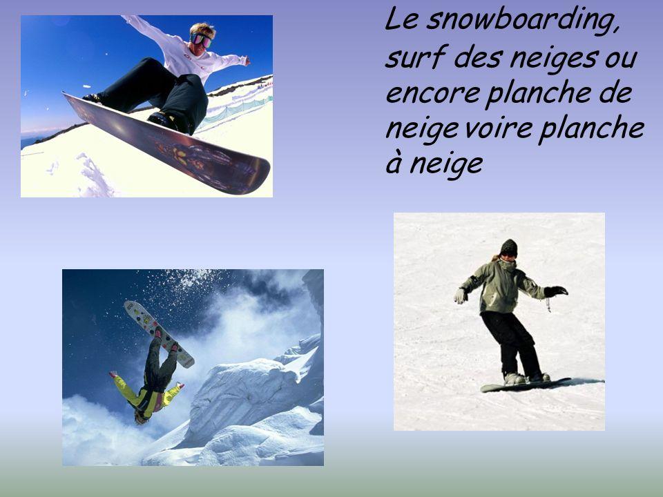 Le snowboarding, surf des neiges ou encore planche de neige voire planche à neige