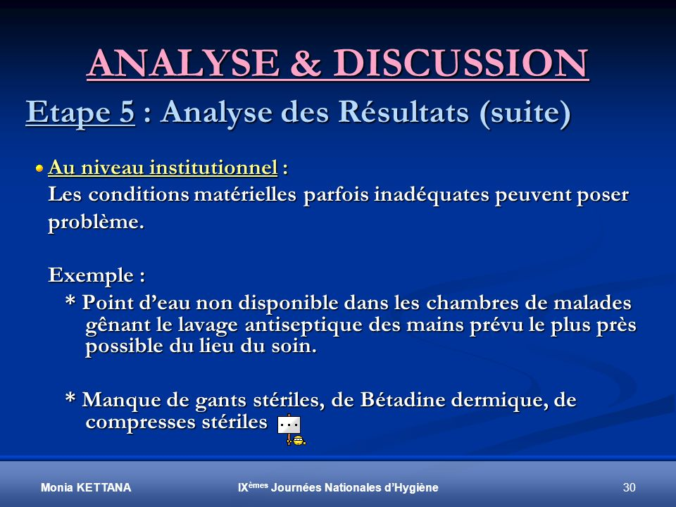 Monia KETTANA 30IX èmes Journées Nationales dHygiène ANALYSE & DISCUSSION Etape 5 : Analyse des Résultats (suite) Au niveau institutionnel : Au niveau