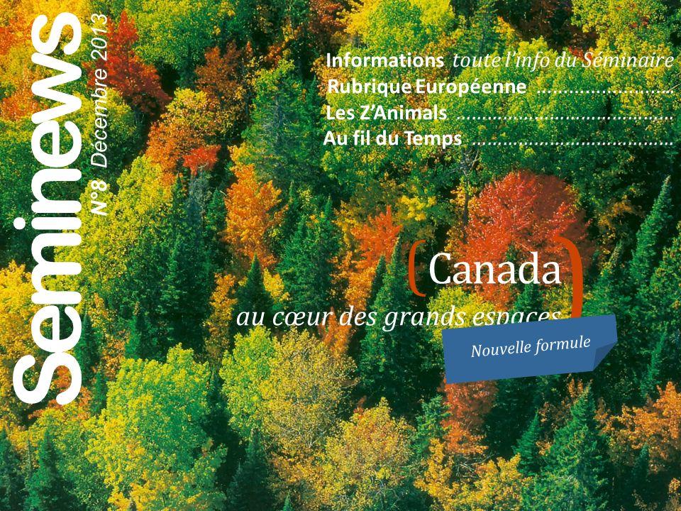 Seminews N°8 Décembre 2013 ( Canada au cœur des grands espaces ) Informations toute linfo du Séminaire Rubrique Européenne …………………….. Les ZAnimals ………