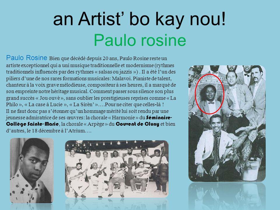 an Artist bo kay nou! Paulo rosine Paulo Rosine Bien que décédé depuis 20 ans, Paulo Rosine reste un artiste exceptionnel qui a uni musique traditionn