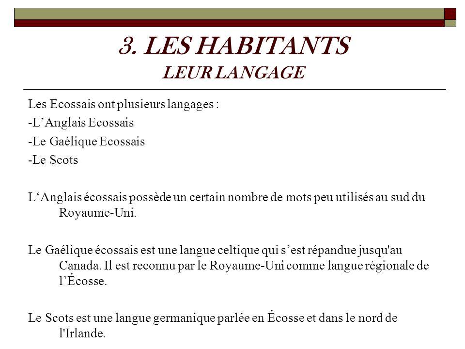 3. LES HABITANTS LEUR LANGAGE Les Ecossais ont plusieurs langages : -LAnglais Ecossais -Le Gaélique Ecossais -Le Scots LAnglais écossais possède un ce