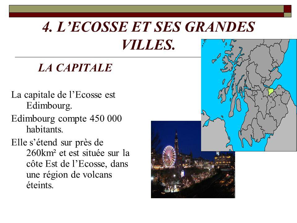 4. LECOSSE ET SES GRANDES VILLES. LA CAPITALE La capitale de lEcosse est Edimbourg. Edimbourg compte 450 000 habitants. Elle sétend sur près de 260km²