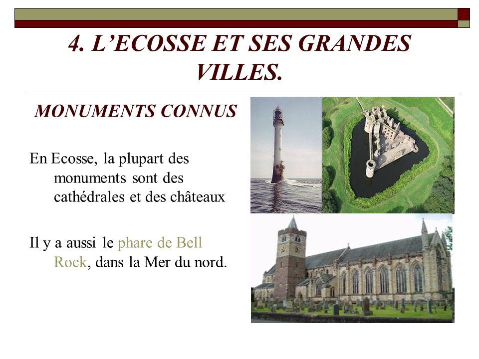 4. LECOSSE ET SES GRANDES VILLES. MONUMENTS CONNUS En Ecosse, la plupart des monuments sont des cathédrales et des châteaux Il y a aussi le phare de B