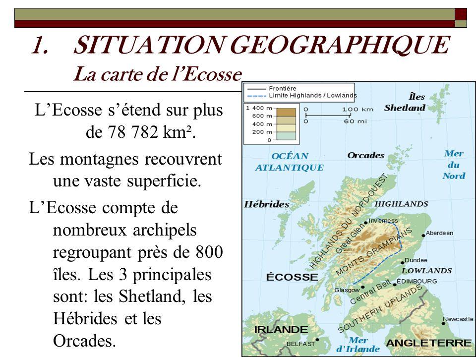 1.SITUATION GEOGRAPHIQUE La carte de lEcosse LEcosse sétend sur plus de 78 782 km². Les montagnes recouvrent une vaste superficie. LEcosse compte de n