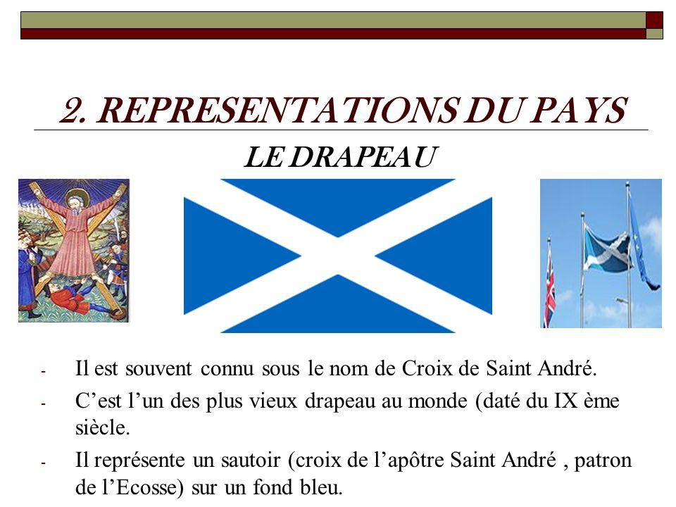 2. REPRESENTATIONS DU PAYS LE DRAPEAU - Il est souvent connu sous le nom de Croix de Saint André. - Cest lun des plus vieux drapeau au monde (daté du