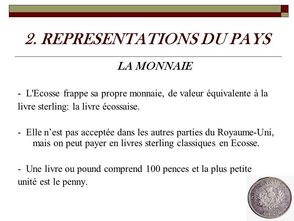2. REPRESENTATIONS DU PAYS LA MONNAIE - L'Ecosse frappe sa propre monnaie, de valeur équivalente à la livre sterling: la livre écossaise. - Elle nest