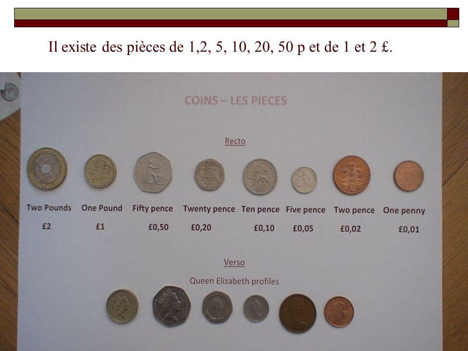 Il existe des pièces de 1,2, 5, 10, 20, 50 p et de 1 et 2 £.