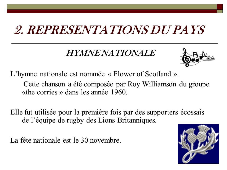 2. REPRESENTATIONS DU PAYS HYMNE NATIONALE Lhymne nationale est nommée « Flower of Scotland ». Cette chanson a été composée par Roy Williamson du grou