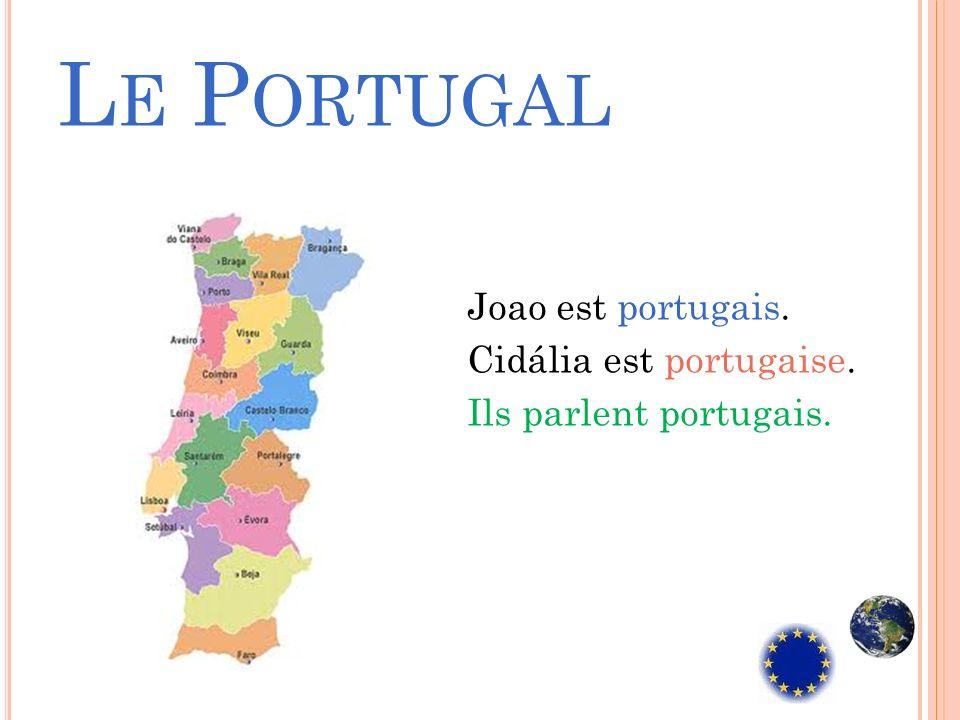 L E P ORTUGAL Joao est portugais. Cidália est portugaise. Ils parlent portugais.