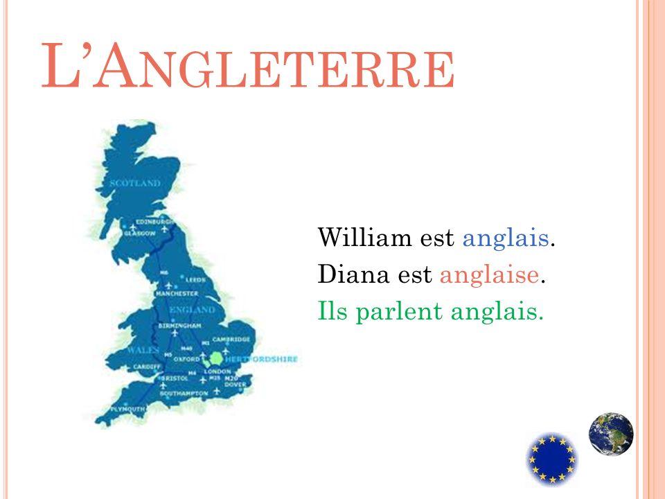 LA NGLETERRE William est anglais. Diana est anglaise. Ils parlent anglais.