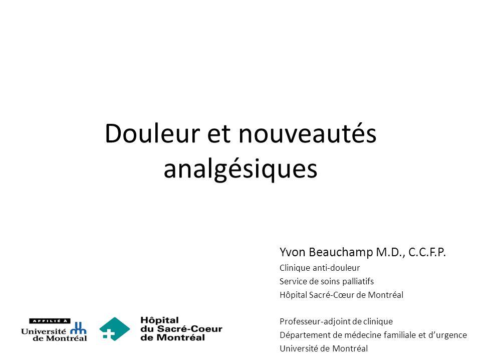 Douleur et nouveautés analgésiques Yvon Beauchamp M.D., C.C.F.P.