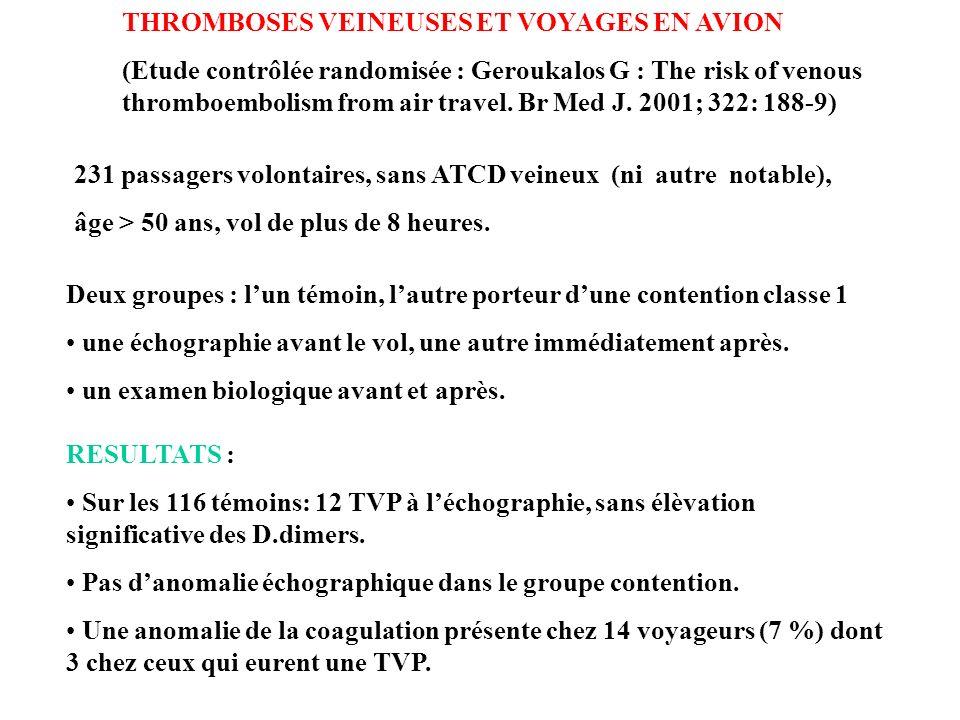 THROMBOSES VEINEUSES ET VOYAGES EN AVION (Etude contrôlée randomisée : Geroukalos G : The risk of venous thromboembolism from air travel. Br Med J. 20