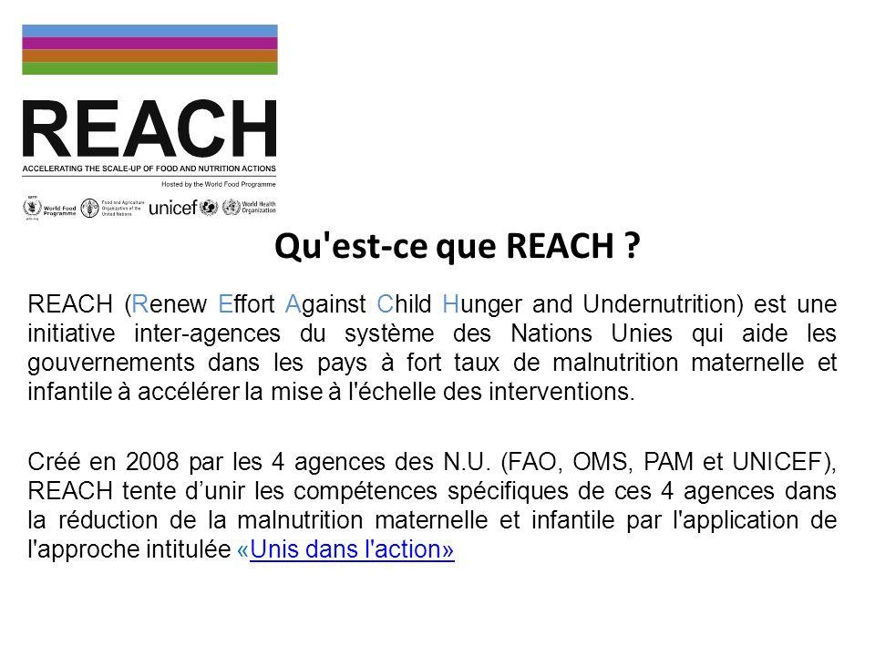 REACH est une approche pilotée au niveau pays pour intensifier les interventions sur la malnutrition des enfants et des femmes par le biais du partenariat et de l action coordonnée des agences des Nations Unies, des Partenaires au développement, de la Société civile, sous la direction des Gouvernements.