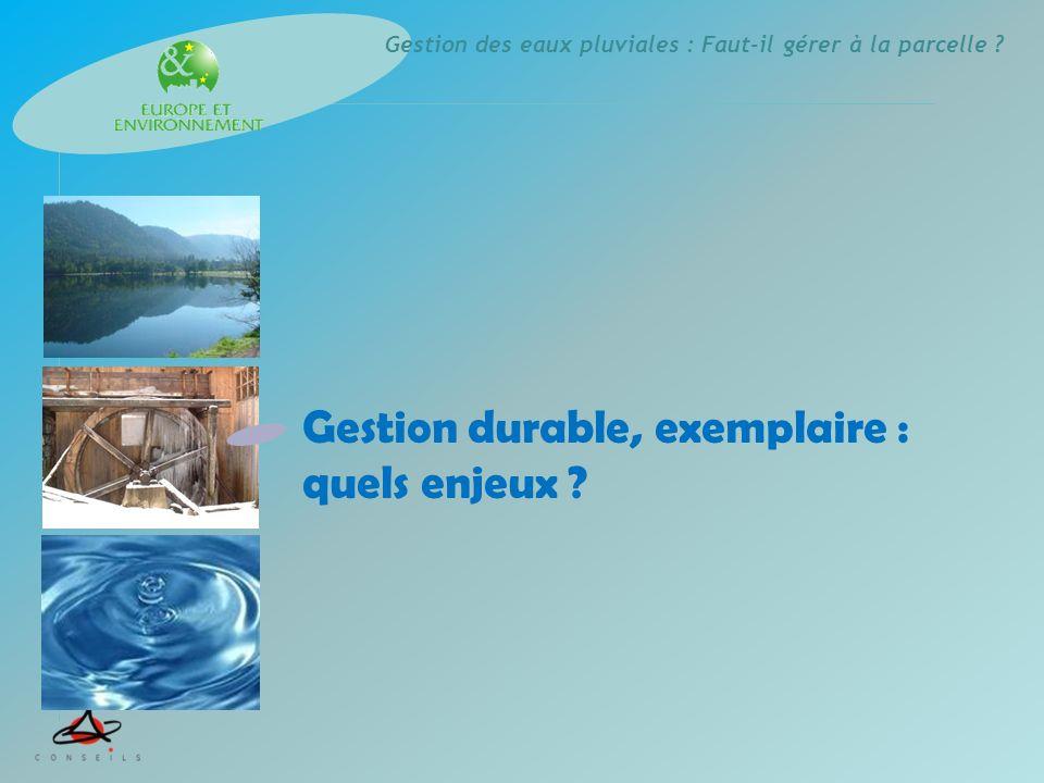 Gestion des eaux pluviales : Faut-il gérer à la parcelle ? Gestion durable, exemplaire : quels enjeux ?