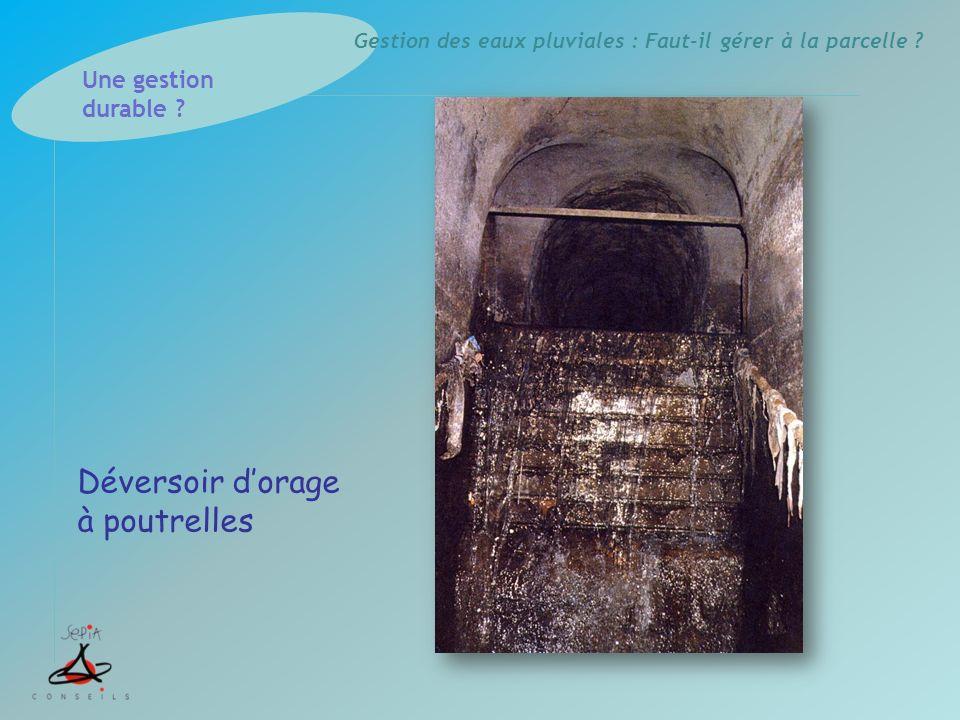 Gestion des eaux pluviales : Faut-il gérer à la parcelle ? Déversoir dorage à poutrelles Une gestion durable ?